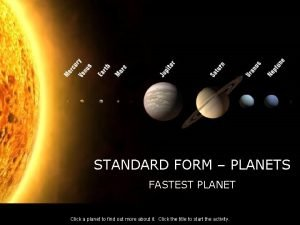 STANDARD FORM PLANETS FASTEST PLANET Click a planet
