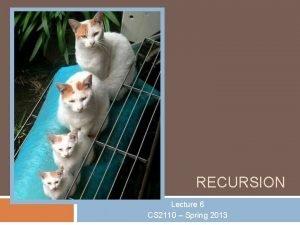 RECURSION Lecture 6 CS 2110 Spring 2013 Recursion