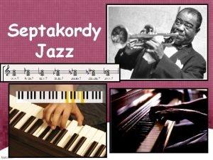 Septakordy Jazz Septakordy tvorzvuky trieda v akordovej sstave