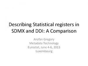 Describing Statistical registers in SDMX and DDI A