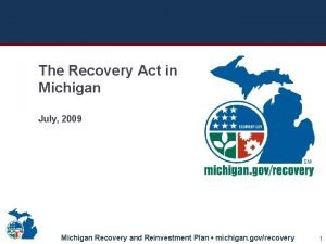 The Recovery Act in Michigan July 2009 Michigan