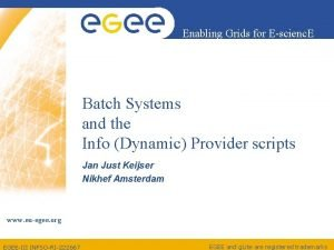 Enabling Grids for Escienc E Batch Systems and