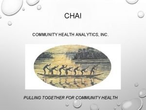 CHAI COMMUNITY HEALTH ANALYTICS INC PULLING TOGETHER FOR
