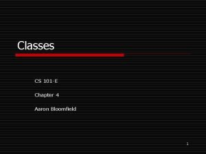 Classes CS 101 E Chapter 4 Aaron Bloomfield