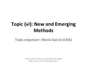 Topic vi New and Emerging Methods Topic organizer