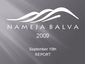 2009 September 10 th REPORT NAMEJA BALVA 2009