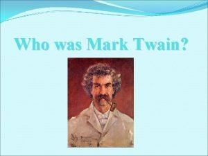 Who was Mark Twain And why are we
