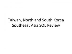 Taiwan North and South Korea Southeast Asia SOL