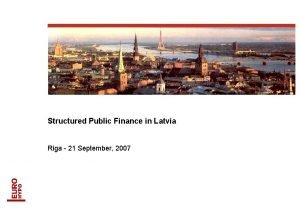 Structured Public Finance in Latvia Riga 21 September