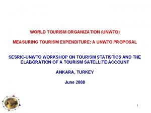 WORLD TOURISM ORGANIZATION UNWTO MEASURING TOURISM EXPENDITURE A