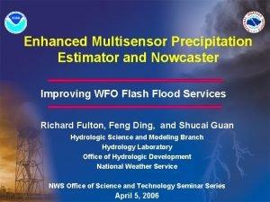 Enhanced Multisensor Precipitation Estimator and Nowcaster Improving WFO