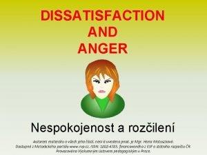 DISSATISFACTION AND ANGER Nespokojenost a rozilen Autorem materilu