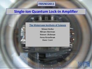 FRISNO 2011 Singleion Quantum Lockin Amplifier The Weizmann