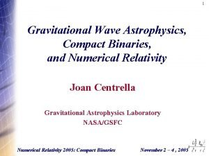 1 Gravitational Wave Astrophysics Compact Binaries and Numerical