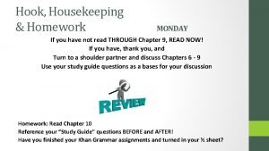 Hook Housekeeping Homework MONDAY If you have not