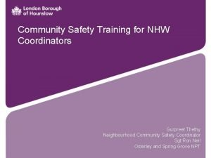 Community Safety Training for NHW Coordinators Gurpreet Thethy