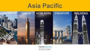 Asia Pacific AUSTRALIA TAIWAN HONG KONG SINGAPORE MALAYSIA