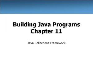 Building Java Programs Chapter 11 Java Collections Framework