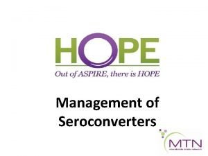 Management of Seroconverters HIV Testing in HOPE HIV