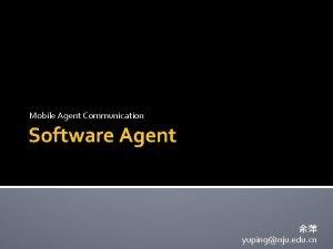 Mobile Agent Communication Software Agent yupingnju edu cn