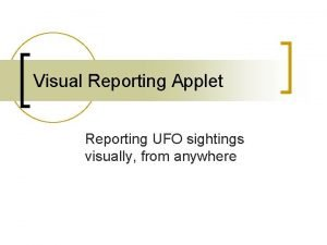 Visual Reporting Applet Reporting UFO sightings visually from