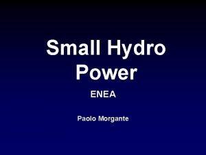 Small Hydro Power ENEA Paolo Morgante Small Hydro