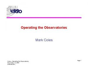 Operating the Observatories Mark Coles Operating the Observatories