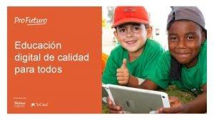Educacin digital de calidad para todos Qu es