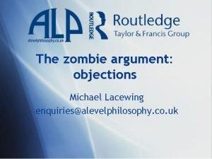 The zombie argument objections Michael Lacewing enquiriesalevelphilosophy co