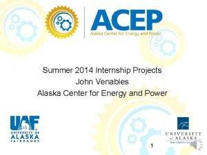 Summer 2014 Internship Projects John Venables Alaska Center