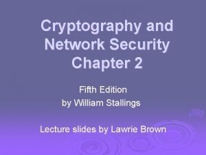 Cryptography and Network Security Chapter 2 Fifth Edition