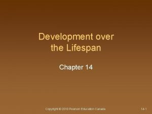 Development over the Lifespan Chapter 14 Copyright 2010