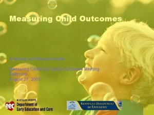 Measuring Child Outcomes Kentucky and Massachusetts Measuring Child