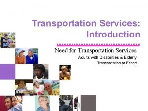 Transportation Services Introduction Need for Transportation Services Adults