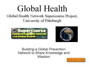 Global Health Network Supercourse Project University of Pittsburgh