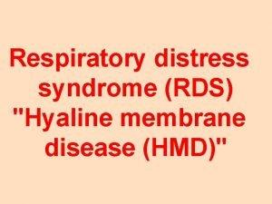 Respiratory distress syndrome RDS Hyaline membrane disease HMD