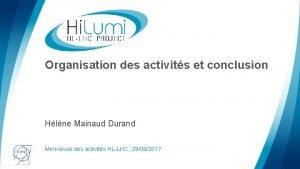 Organisation des activits et conclusion Hlne Mainaud Durand