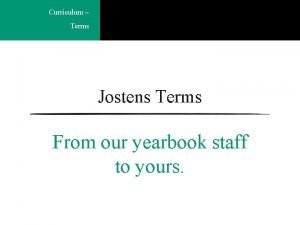 Curriculum Terms Jostens Terms From our yearbook staff