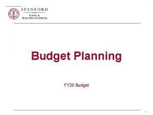 Budget Planning FY 20 Budget 1 Budget Planning