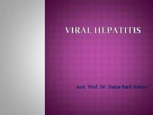VIRAL HEPATITIS Asst Prof Dr Dalya Basil Hanna
