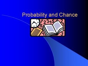 Probability and Chance Random Experiment l An experiment