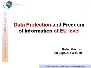European Data Protection Supervisor Data Protection and Freedom