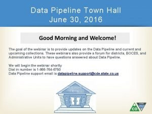 Data Pipeline Town Hall June 30 2016 The