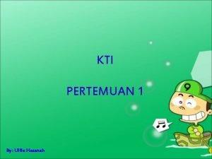 KTI PERTEMUAN 1 By Ulfie Hasanah PENGENALAN MS