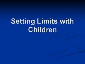 Setting Limits with Children Setting Limits n n