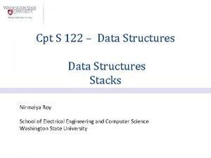 Cpt S 122 Data Structures Stacks Nirmalya Roy