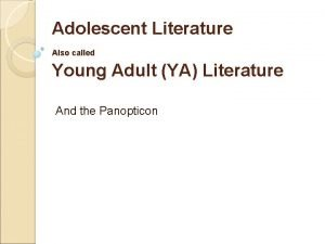 Adolescent Literature Also called Young Adult YA Literature