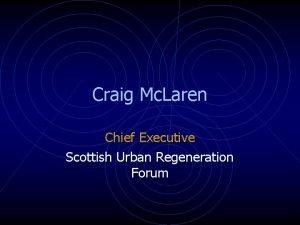 Craig Mc Laren Chief Executive Scottish Urban Regeneration