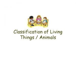 Classification of Living Things Animals Classification of Living