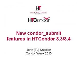 New condorsubmit features in HTCondor 8 38 4
